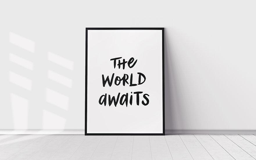 """The world awaits"""