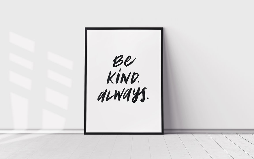"""Be kind. Always."""
