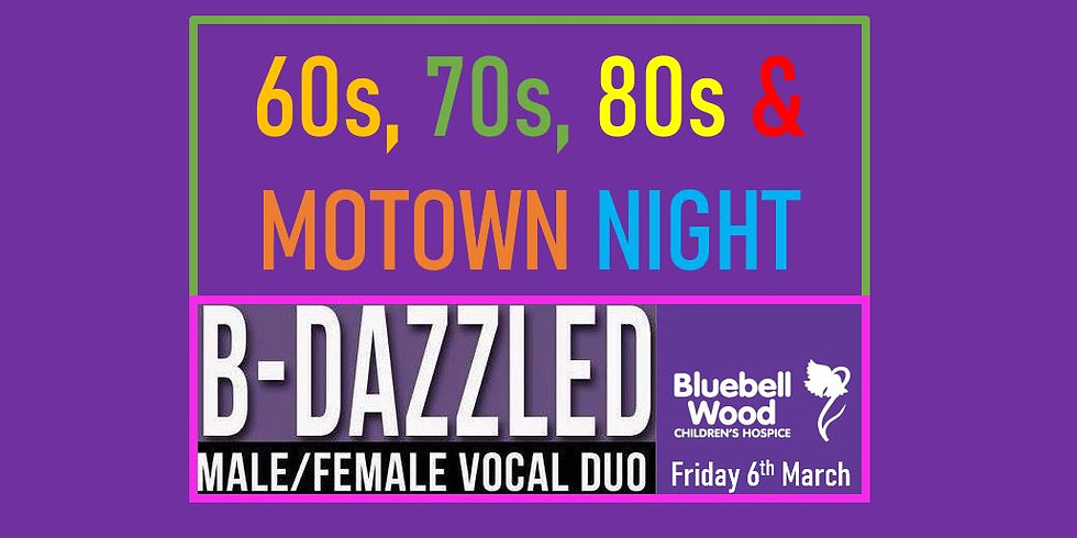 60s, 70s, 80s AND MOTOWN NIGHT WITH B-DAZZLED - FRIDAY 6TH MARCH, 6PM UNTIL 11PM