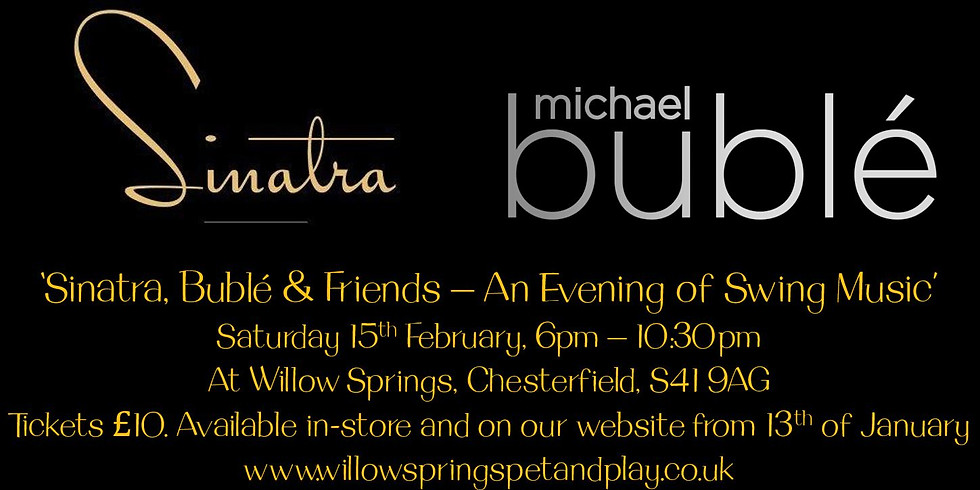SINATRA, BUBLÉ & FRIENDS: AN EVENING OF SWING MUSIC - SATURDAY 15TH FEBRUARY, 6PM UNTIL 10:30PM