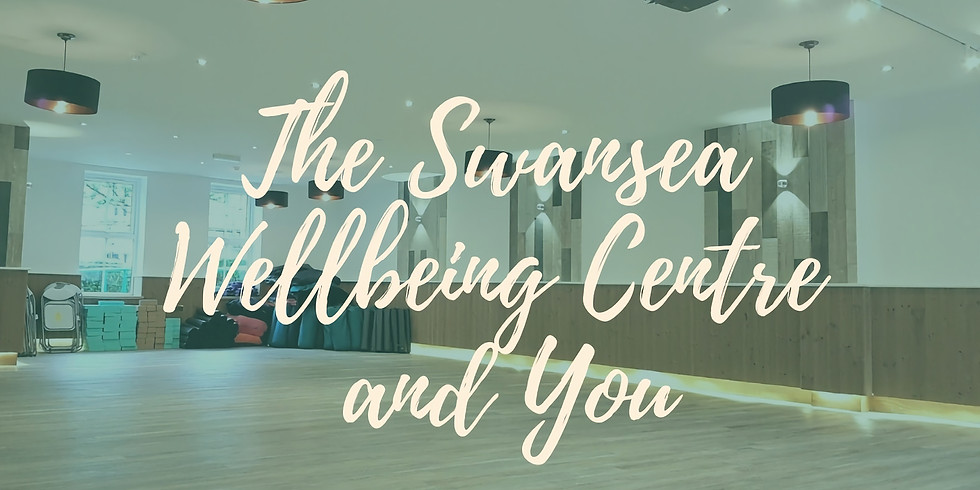 The Swansea Wellbeing Centre and You - presentation