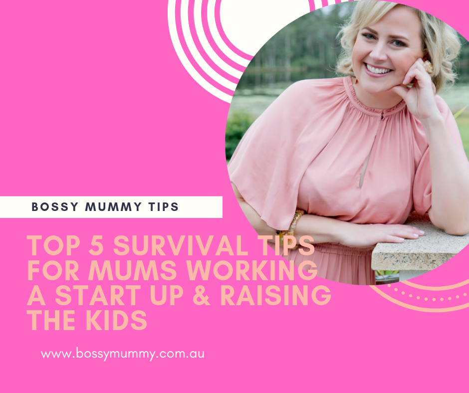 Top 5 Survival Tips for Mums with a Business.