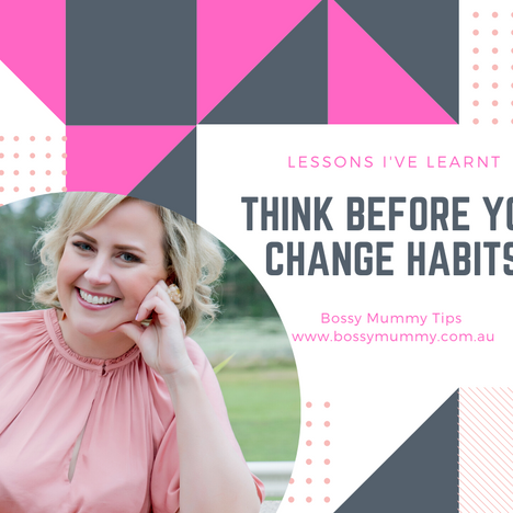 Think before you change your habits.