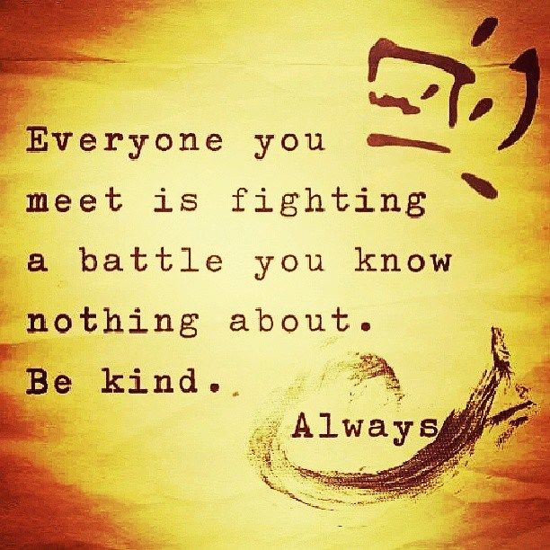 226078-Everyone-You-Meet-Is-Fighting-A-Battle-Be-Kind...-Always
