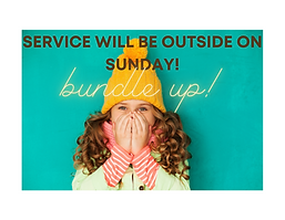 service will be outside on sunday!.png