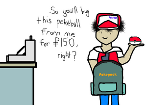 So you'll buy this pokeball from me for $150, right?