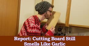 Report: Cutting Board Still Smells Like Garlic
