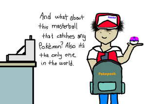 And what about this master ball that catches any pokemon? Also it's the only one in the world.