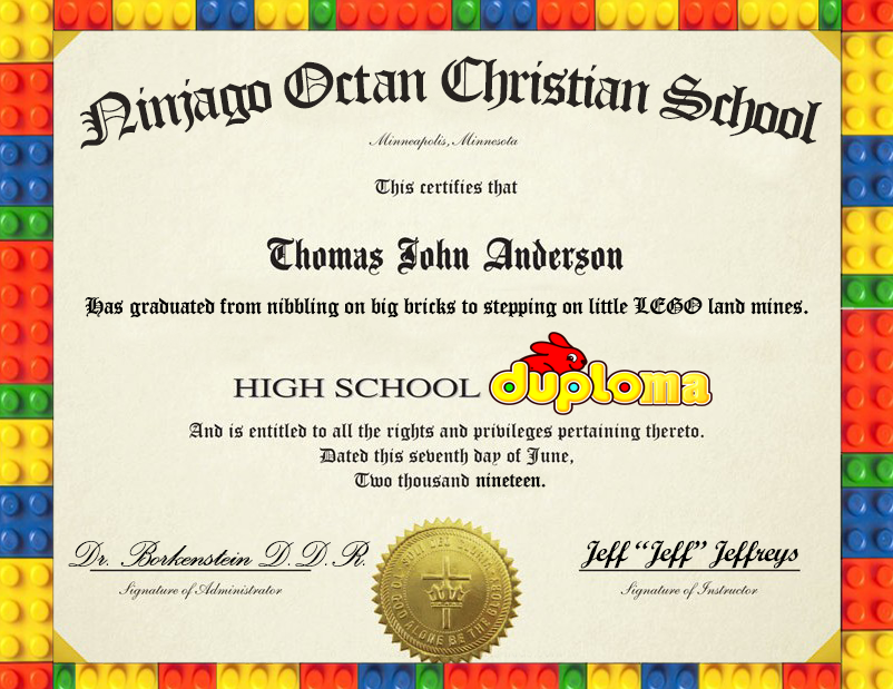 "An altered high school diploma. Ninjago Octan Christian School. Graduated from nibbling on big bricks to stepping on little LEGO land mines. Signed Dr Borkenstein DDR and Jeff ""Jeff"" Jeffreys."