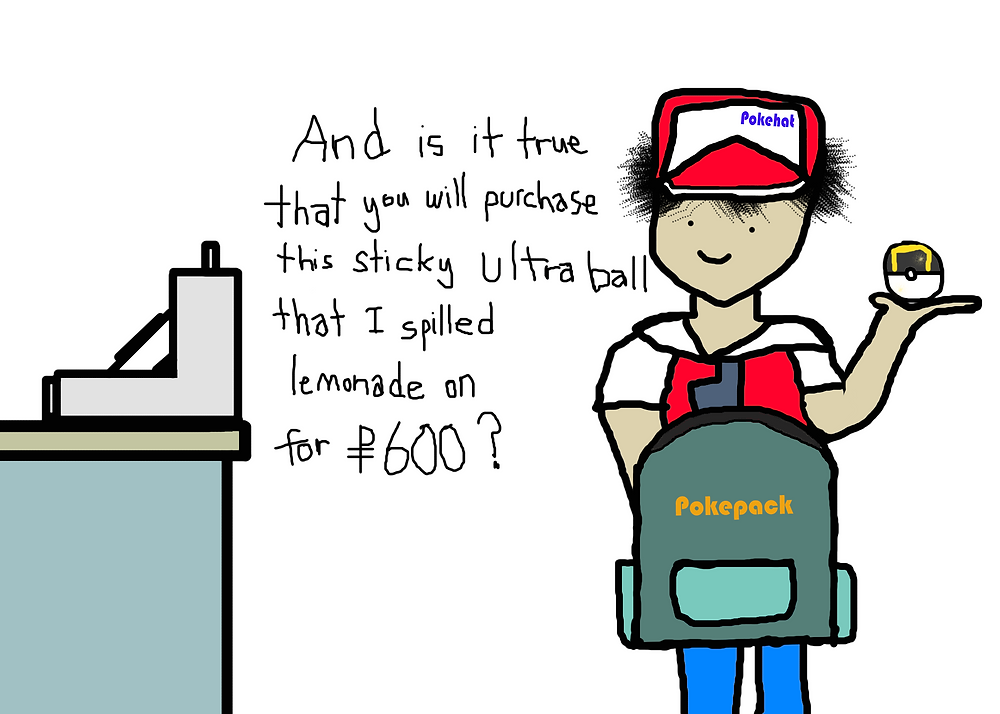 And is it true that you will purchase this sticky ultra ball that I spilled lemonade on for $600?