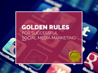 Golden Rules for Successful Social Media Marketing