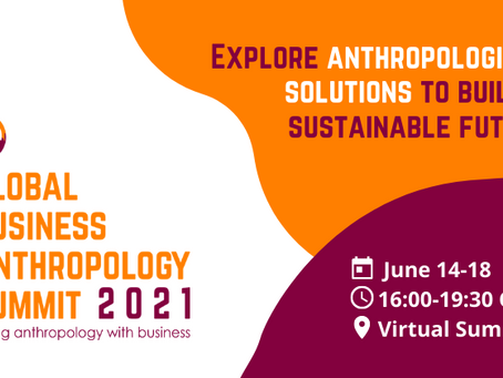 Coming up: Global Business Anthropology Summit 2021
