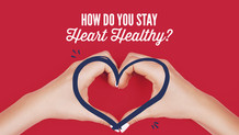 How Do You Stay Heart Healthy?