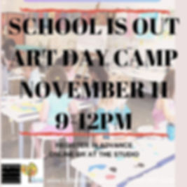 SCHOOL IS OUT ART DAY CAMP november 11 9