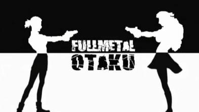 Fullmetal Otaku [2005]