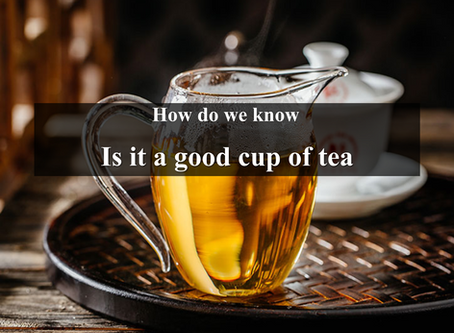 How do we know it is a good cup of tea?