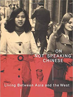On Not Speaking Chinese by Len Ang