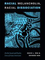 Racial Melancholia, Racial Dissocation by David L. Eng & Shinhee Han
