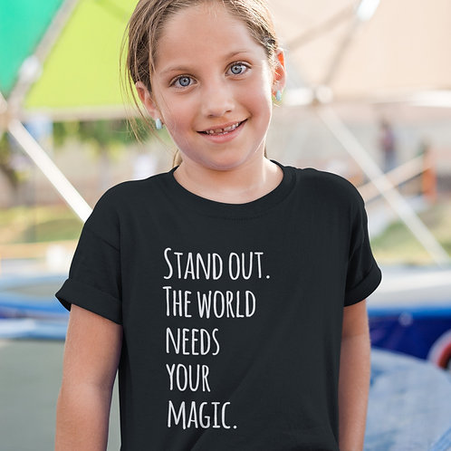 Stand Out The World Needs Your Magic