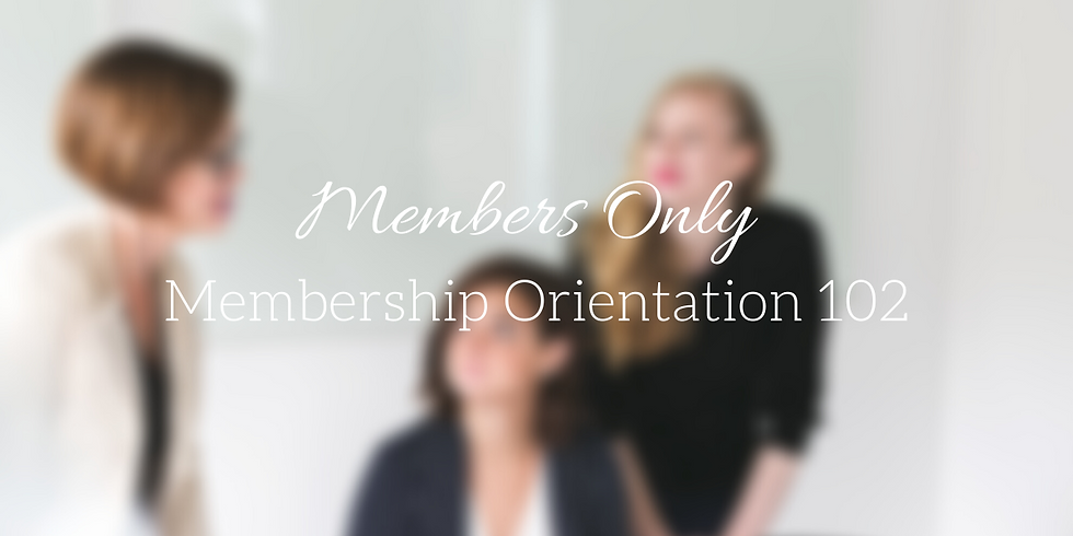 Members Only Orientation 102