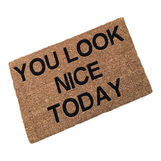 You Look Nice Today Coir Doormat