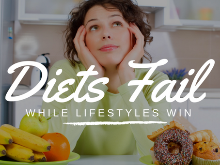 Diets Fail While Lifestyles Win