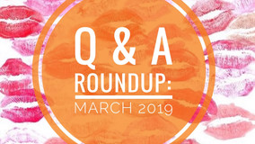 Q & A Roundup: March 2019