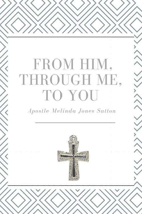 From Him Through Me To You