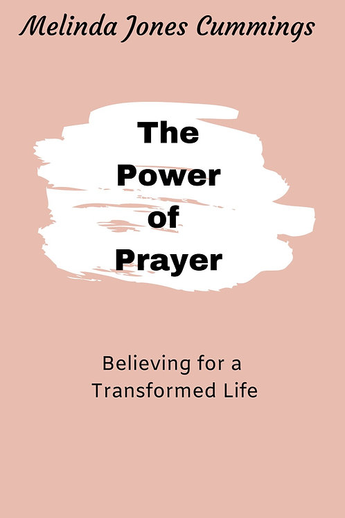 The Power of Prayer: Believing For a Transformed Life