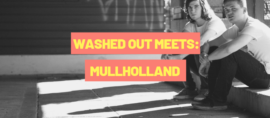 WASHED OUT MEETS: Mullholland
