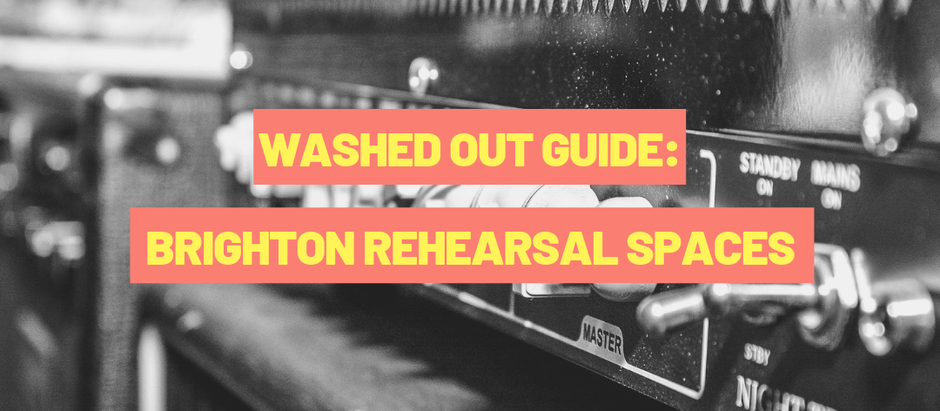 WASHED OUT GUIDE: Brighton Rehearsal Spaces