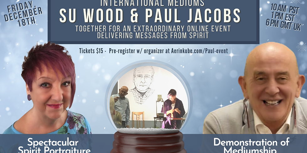 Messages From Spirit Online w/ Mediums Paul Jacobs & Spirit Artist Su Wood
