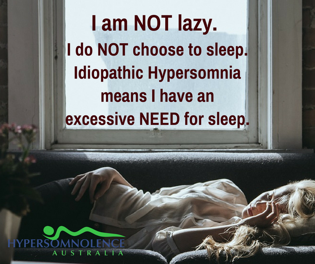 I am not lazy. I do not choose to sleep. Idiopathic Hypersomnia means I have an excessive need for sleep. Idiopathic Hypersomnia Awareness Week