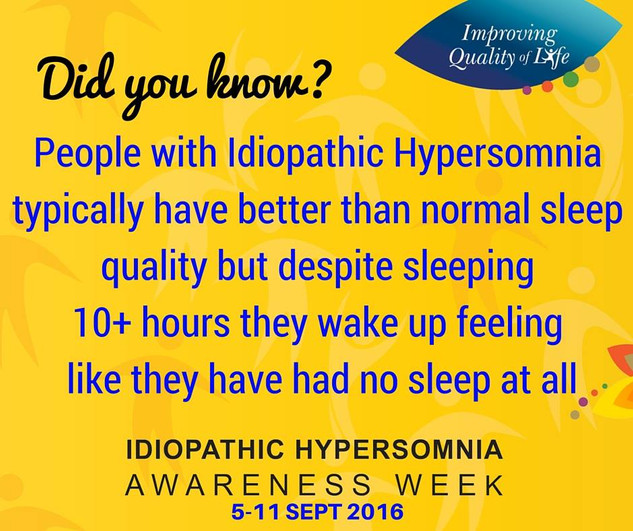 Did you know? People with Idiopathic Hypersomnia tupically have better than normal sleep quality but despite regulary sleeping 10+ hours they wake up feeling like they have had no sleep at all. Idiopathic Hypersomnia Awareness Week 2016