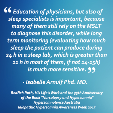"""Education of physicians, but also of sleep specialists is important because many of them still rely on the MSLT... Bedrich Roth, His Life's Work and the 35th anniversary of the book """"Narcolepsy and Hypersomnia"""""""