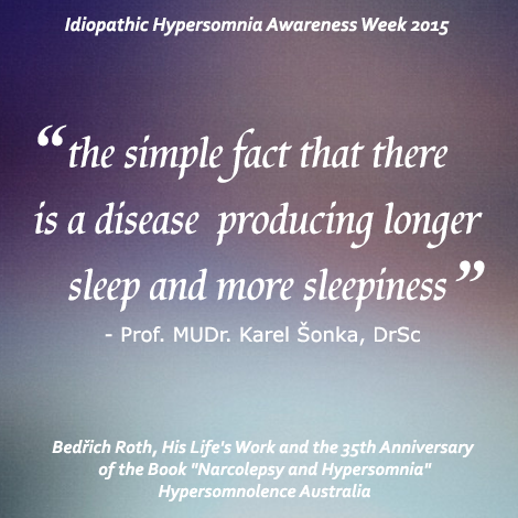 """there is a rare disease producing longer sleep and more sleepiness.. Bedrich Roth, His Life's Work and the 35th anniversary of the book """"Narcolepsy and Hypersomnia"""""""