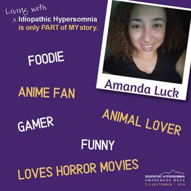 My name is Amanda. I'm 26. I was diagnosed with Idiopathic Hypersomnia in Feb 2019.