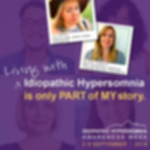 Idiopathic Hypersomnia Awareness Week® Living with Idiopathic Hyprsomnia is only part of my story