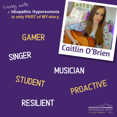 Hi, I am Caitlin O'Brien. Living with Idiopathic Hypersomnia is only PART of MY story.