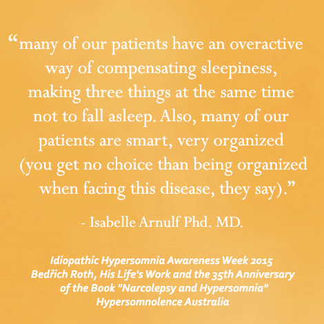 """People with Idiopathic Hypersomnia have an overactive way of compensating sleepiness... Bedrich Roth, His Life's Work and the 35th anniversary of the book """"Narcolepsy and Hypersomnia"""""""