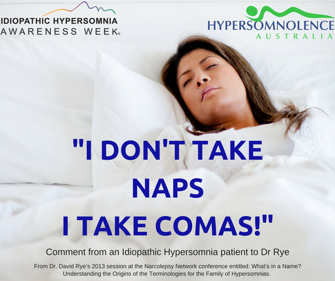 """""""I DON'T TAKE NAPS, I TAKE COMAS"""" -   Comment from a patient to Dr Rye. From Dr. David Rye's 2013 session at the Narcolepsy Network conference entitled: What's in a Name? Understanding the Origins of the Terminologies for the Family of Hypersomnias."""