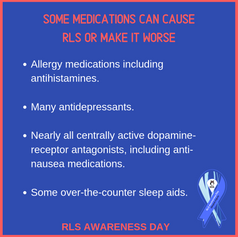 Some medications can cause RLS or make it worse