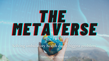 How the Metaverse can solve ambulatory health care's biggest problem