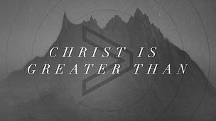 Christ is Greater Than.jpg