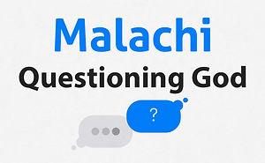 Malachi Questioning God.jpg