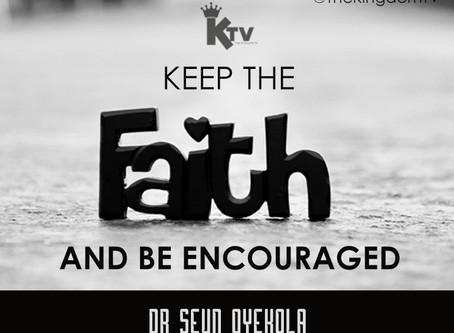 Keep the Faith. Be Encouraged.