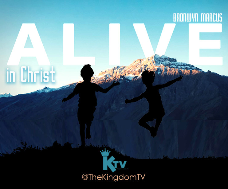 Alive In Christ by Bronwyn Marcus for The Kingdom TV