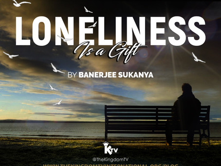 Loneliness... is a Gift!