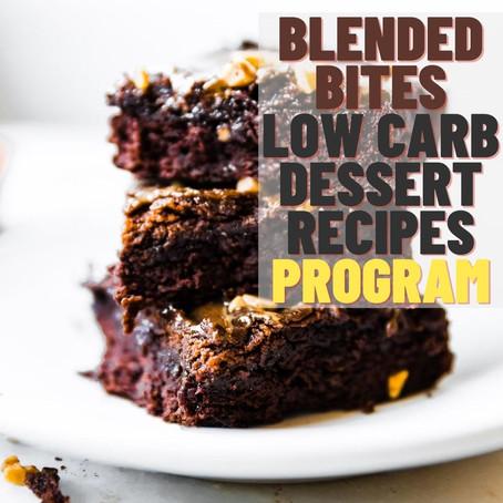 Blended Bites Program - Low Carb Dessert Recipes