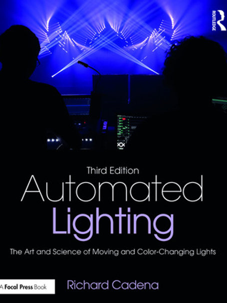Automated Lighting: The Art and Science of Moving and Color-Changing Lights, 3rd